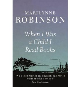 When I Was a Child I Read Books by Marilynne Robinson